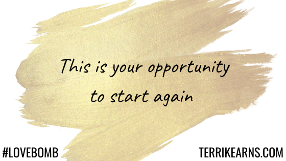 this is your opportunity to start again