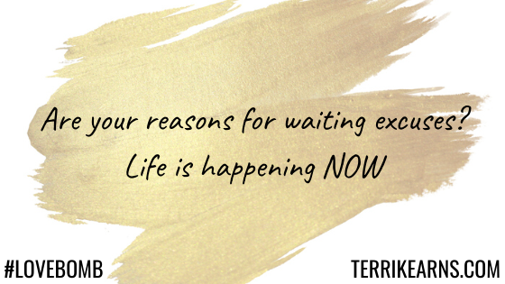 are your reasons for waiting excuses