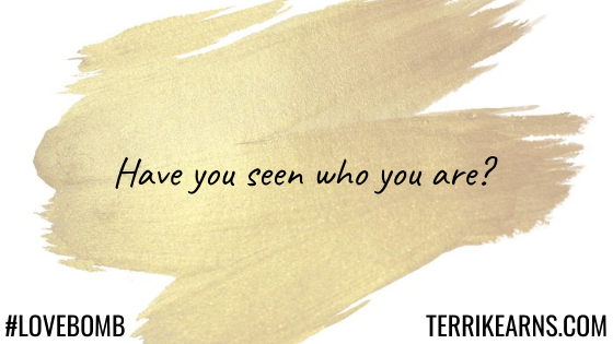 have you seen who you are