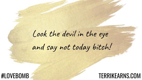 look the devil in the eye