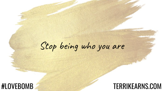 stop being who you are