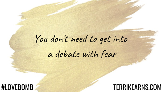 you don't need to get into a debate with fear
